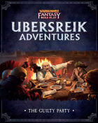 WFRP Ubersreik Adventures - Guilty Party