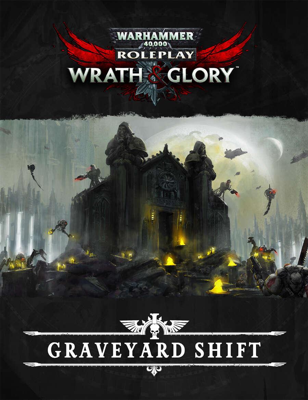 Warhammer 40,000 Roleplay: Wrath & Glory The Graveyard Shift