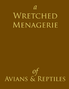 A Wretched Menagerie of Avians & Reptiles