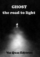 "Ghost ""The road to light"""