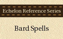 Echelon Reference Series: Bard Spells