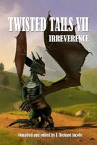 Twisted Tails VII