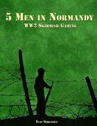 Five Men in Normandy. WW2 skirmish campaigns.