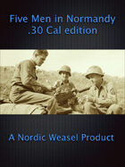 Five Men in Normandy 30 cal edition