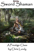 Sword Shaman:  A Prestige Class for the Pathfinder Roleplaying Game