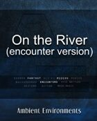 On the River (encounter version)   - from the RPG & TableTop Audio Experts