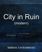 City in Ruin (modern) - from the RPG & TableTop Audio Experts