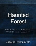 Haunted Forest   - from the RPG & TableTop Audio Experts