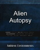 Alien Autopsy - from the RPG & TableTop Audio Experts