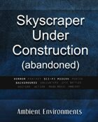 Skyscraper Under Construction (abandoned) - from the RPG & TableTop Audio Experts