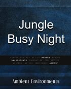 Jungle Busy Night - from the RPG & TableTop Audio Experts