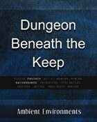 Dungeon Beneath the Keep - from the RPG & TableTop Audio Experts
