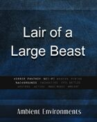 Lair of a Large Beast - from the RPG & TableTop Audio Experts