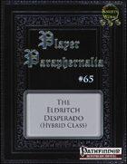 Player Paraphernalia #65 The Eldritch Desperado (Hybrid Class)