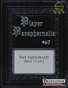 Player Paraphernalia #67 The Inexorant (Base Class)