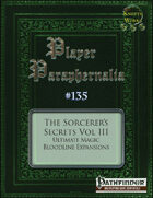 Player Paraphernalia #135 The Sorcerer's Secrets Vol III, Ultimate Magic Bloodline Expansions