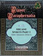 Player Paraphernalia #142 Arcane Spirits Part I, New Shaman Spirits