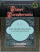 Player Paraphernalia #146 The Arcane Specialist, A Wizard Archetype