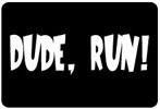 Dude, Run!