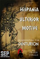 Hispania Ulterior Motive: A Centurion Adventure