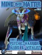 Mind over Matter: Psychic Warrior, Aegis & Vitalist (PFRPG)