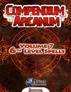 Compendium Arcanum Vol. 7: 6th-Level Spells (PFRPG)