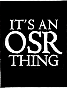 It's an OSR Thing