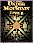 The Dungeon Under the Mountain: Level 5