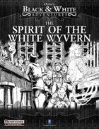 B&W Adventures: The Spirit of the White Wyvern
