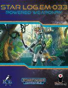 Star Log.EM-033: Powered Weaponry