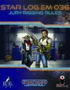 Star Log.EM-036: Jury-Rigging Rules