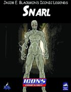 Iconic Legends: Snarl