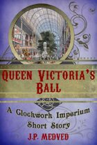 Queen Victoria's Ball (a steampunk short story)