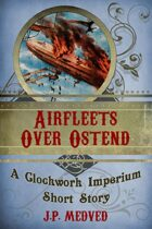 Airfleets Over Ostend (a steampunk short story)