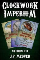 Clockwork Imperium Stories 1-3
