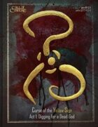 Curse of the Yellow Sign, Act I: Digging for a Dead God