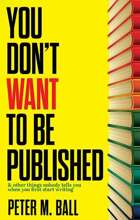 You Don't Want To Be Published & Other Things Nobody Tell You When You First Start Writing