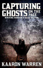 Capturing Ghosts On The Page: Writing Horror & Dark Fiction