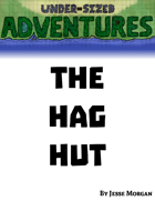 Under-sized Adventures #2: The Hag Hut