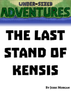 Under-sized Adventures #3: The Last Stand of Kensis