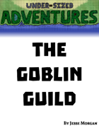 Under-sized Adventures #6: The Goblin Guild