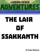 Under-sized Adventures #5: The Lair of Ssakkanth