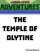 Under-sized Adventures #8: The Temple of Olytine