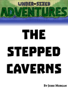 Under-sized Adventures #9: The Stepped Caverns