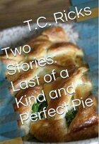 Two Stories - Last of a Kind and Perfect Pie
