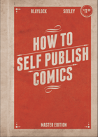 How To Self-Publish Comics Not Just Create Them Master Edition