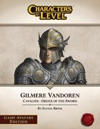 Characters-By-Level: Gilmere Vandoren (Game Avatars Edition)