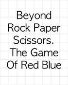 Beyond Rock Paper Scissors. The Game Of Red Or Blue