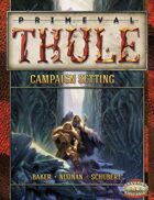 Primeval Thule Campaign Setting for Savage Worlds
