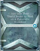 100 Less Than Useful Books to Find on a Futuristic Bookshelf
